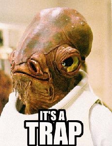 "A reaction image saying ""it's a trap!"" featuring Admiral Ackbar from Star Wars: Return of The Jedi."