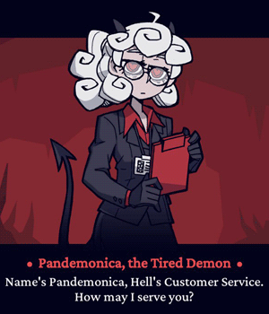 Pandemonica, the Tired Demon. Name's Pandemonica. Hell's Customer Service. How may I serve you?